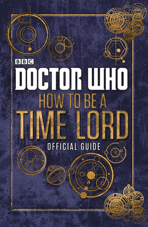 How To Be A Time Lord The Official Guide Merchandise Guide